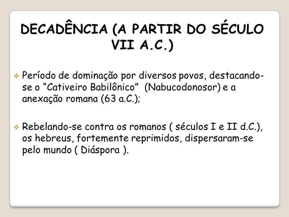 DECADÊNCIA (A PARTIR DO SÉCULO VII A.C.)