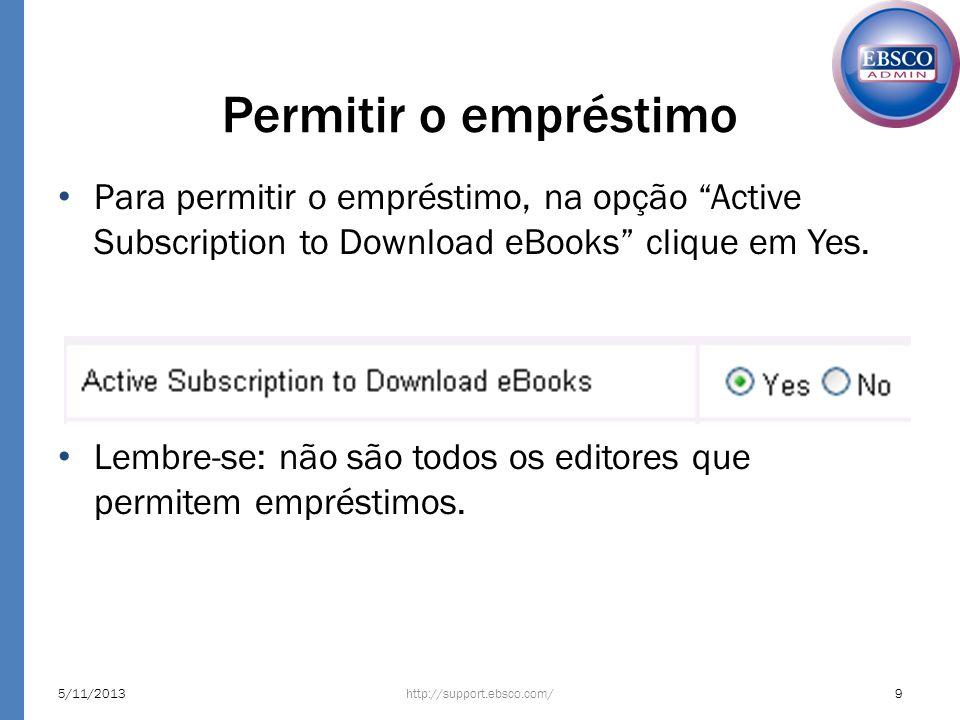 Permitir o empréstimo Para permitir o empréstimo, na opção Active Subscription to Download eBooks clique em Yes.