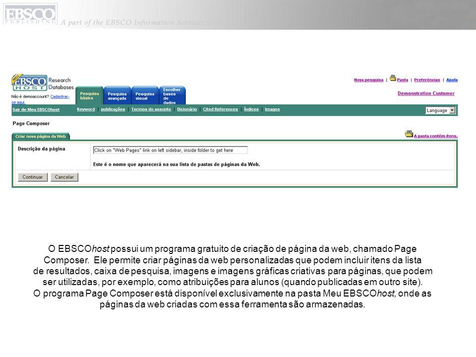O EBSCOhost possui um programa gratuito de criação de página da web, chamado Page Composer.