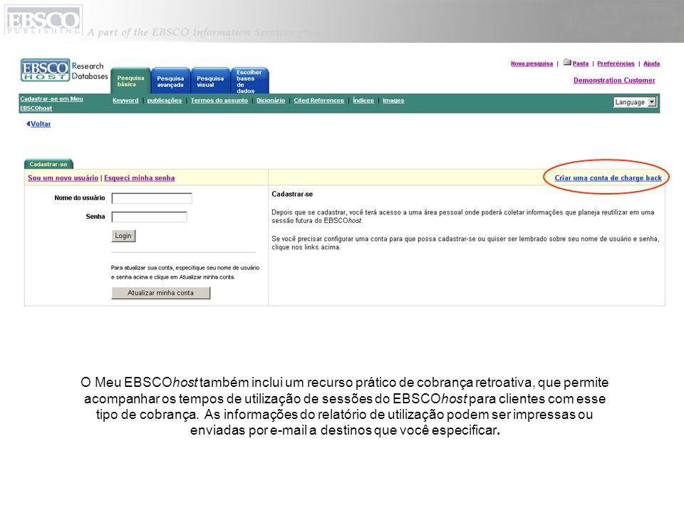 O Meu EBSCOhost também inclui um recurso prático de cobrança retroativa, que permite acompanhar os tempos de utilização de sessões do EBSCOhost para clientes com esse tipo de cobrança.
