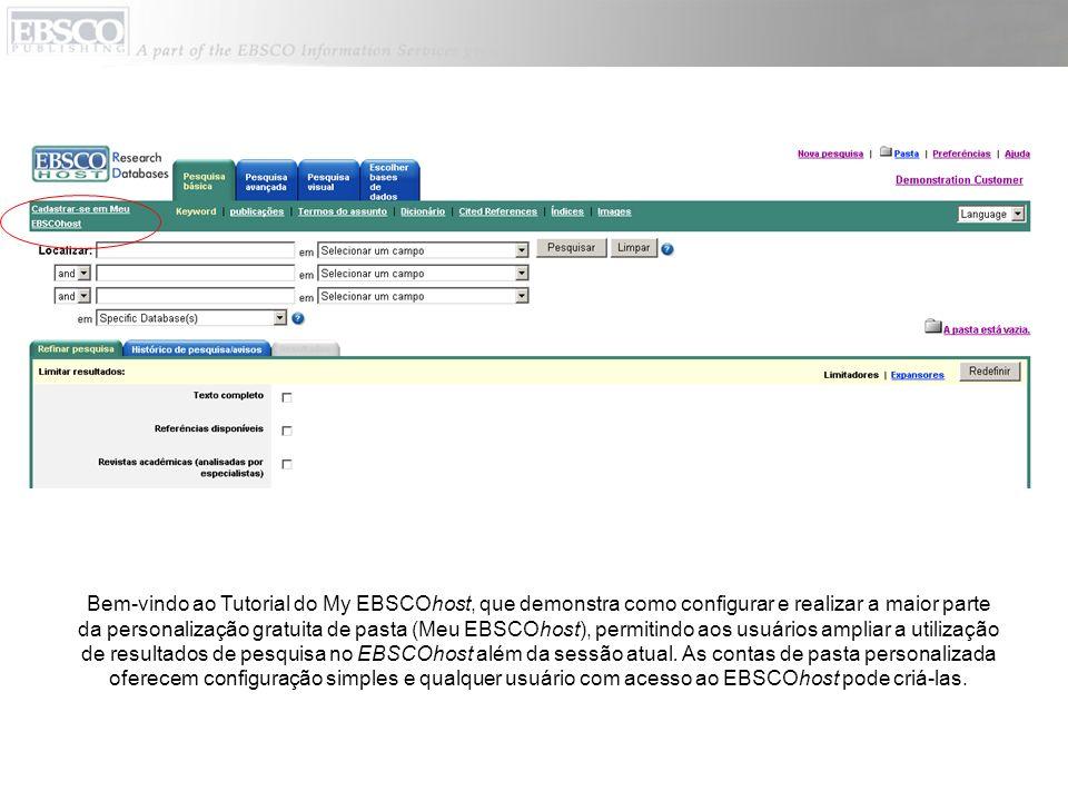 Bem-vindo ao Tutorial do My EBSCOhost, que demonstra como configurar e realizar a maior parte da personalização gratuita de pasta (Meu EBSCOhost), permitindo aos usuários ampliar a utilização de resultados de pesquisa no EBSCOhost além da sessão atual.