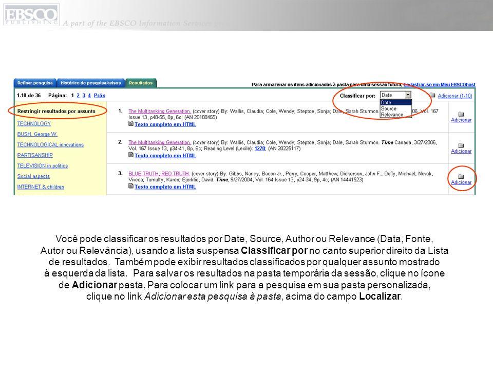 Você pode classificar os resultados por Date, Source, Author ou Relevance (Data, Fonte, Autor ou Relevância), usando a lista suspensa Classificar por no canto superior direito da Lista de resultados. Também pode exibir resultados classificados por qualquer assunto mostrado