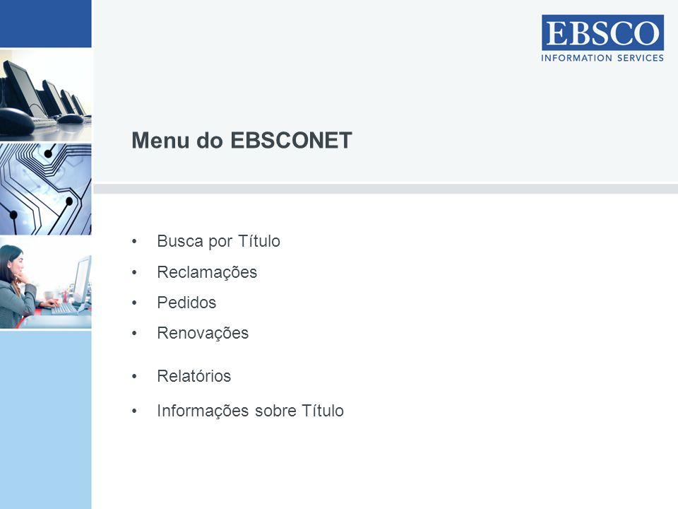 Menu do EBSCONET Busca por Título Reclamações Pedidos Renovações