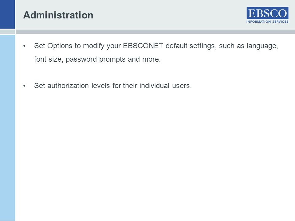 Administration Set Options to modify your EBSCONET default settings, such as language, font size, password prompts and more.