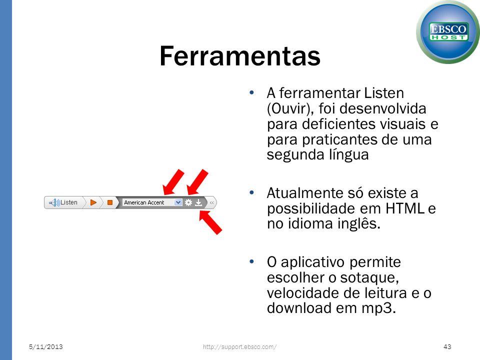 Ferramentas A ferramentar Listen (Ouvir), foi desenvolvida para deficientes visuais e para praticantes de uma segunda língua.