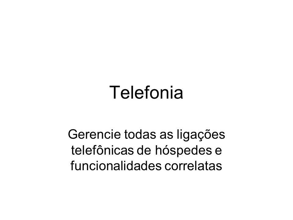 Telefonia Gerencie todas as ligações telefônicas de hóspedes e funcionalidades correlatas