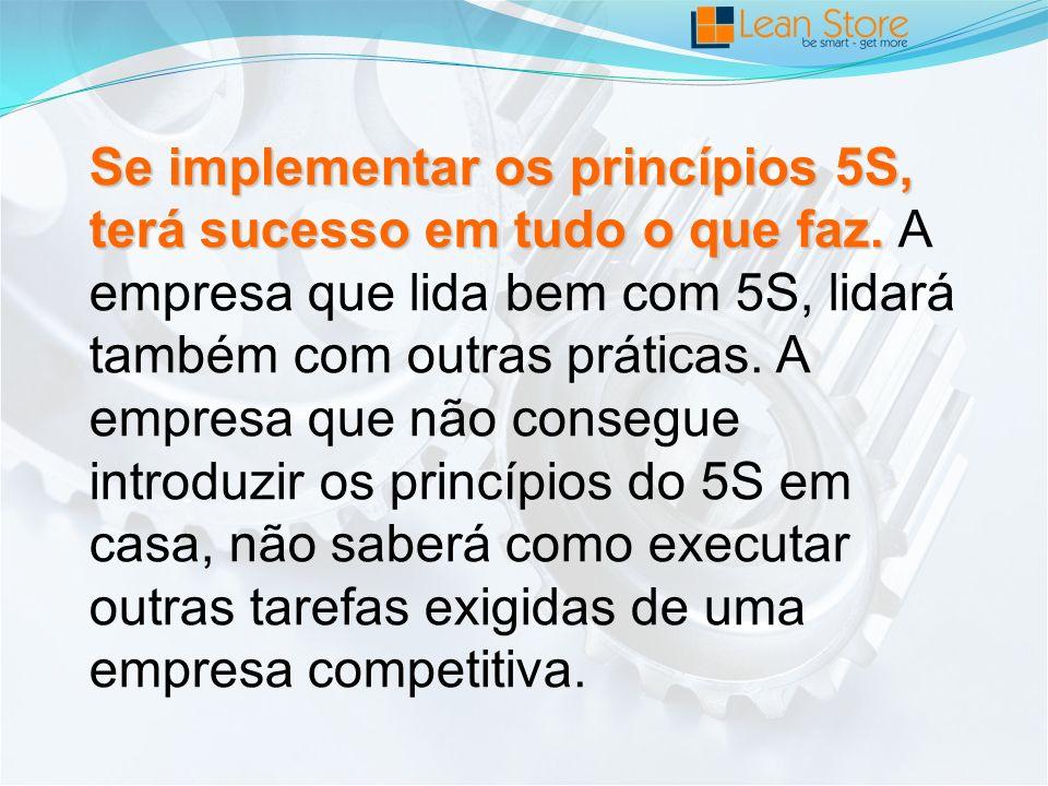 Se implementar os princípios 5S, terá sucesso em tudo o que faz