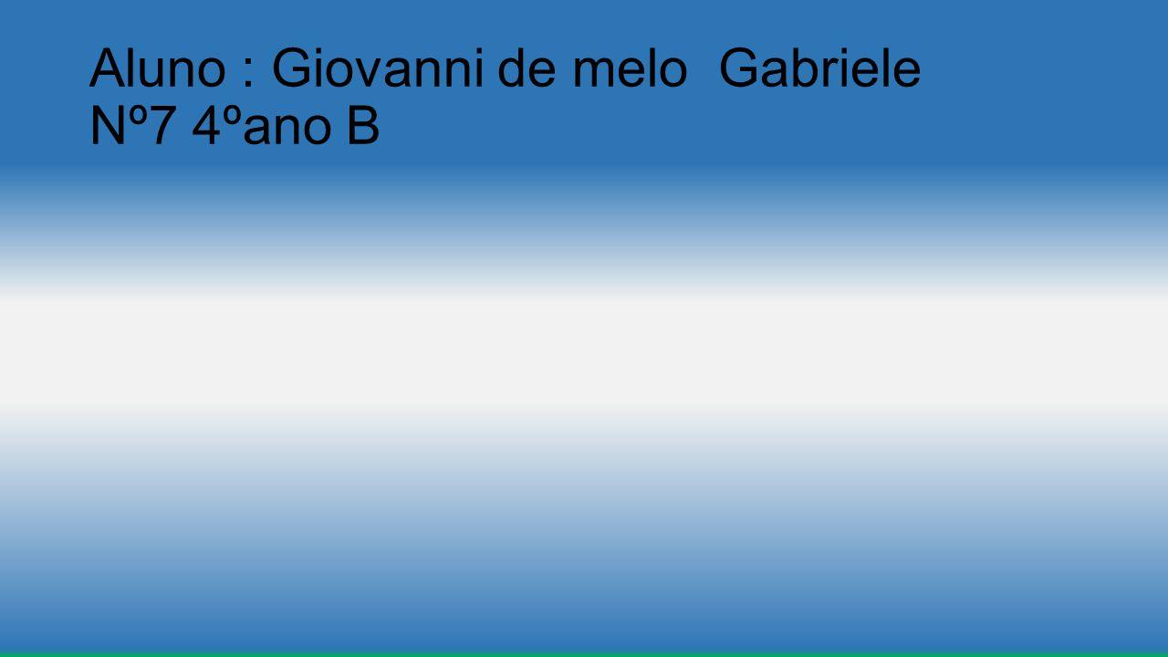 Aluno : Giovanni de melo Gabriele Nº7 4ºano B