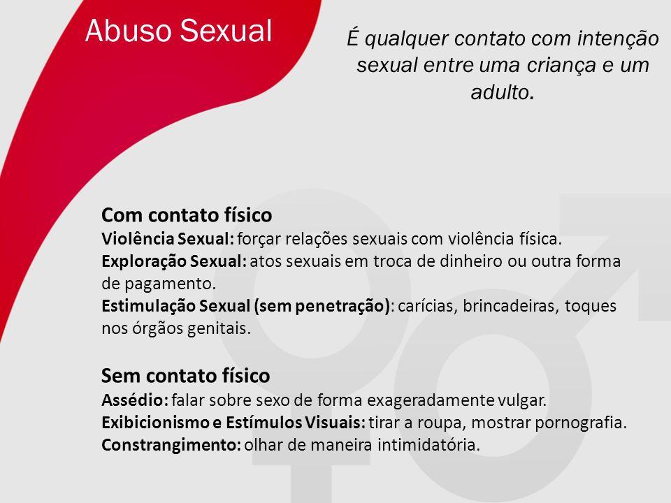 É qualquer contato com intenção sexual entre uma criança e um adulto.