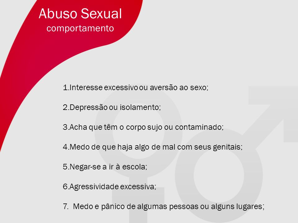 Abuso Sexual comportamento Interesse excessivo ou aversão ao sexo;