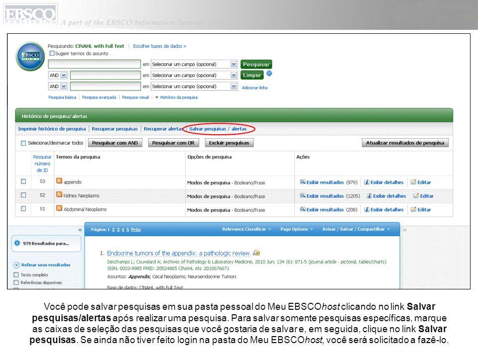 Você pode salvar pesquisas em sua pasta pessoal do Meu EBSCOhost clicando no link Salvar pesquisas/alertas após realizar uma pesquisa.