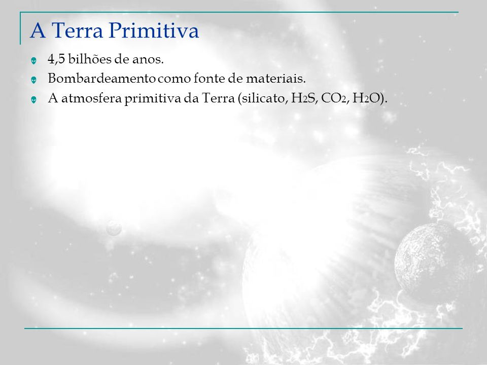 A Terra Primitiva 4,5 bilhões de anos.