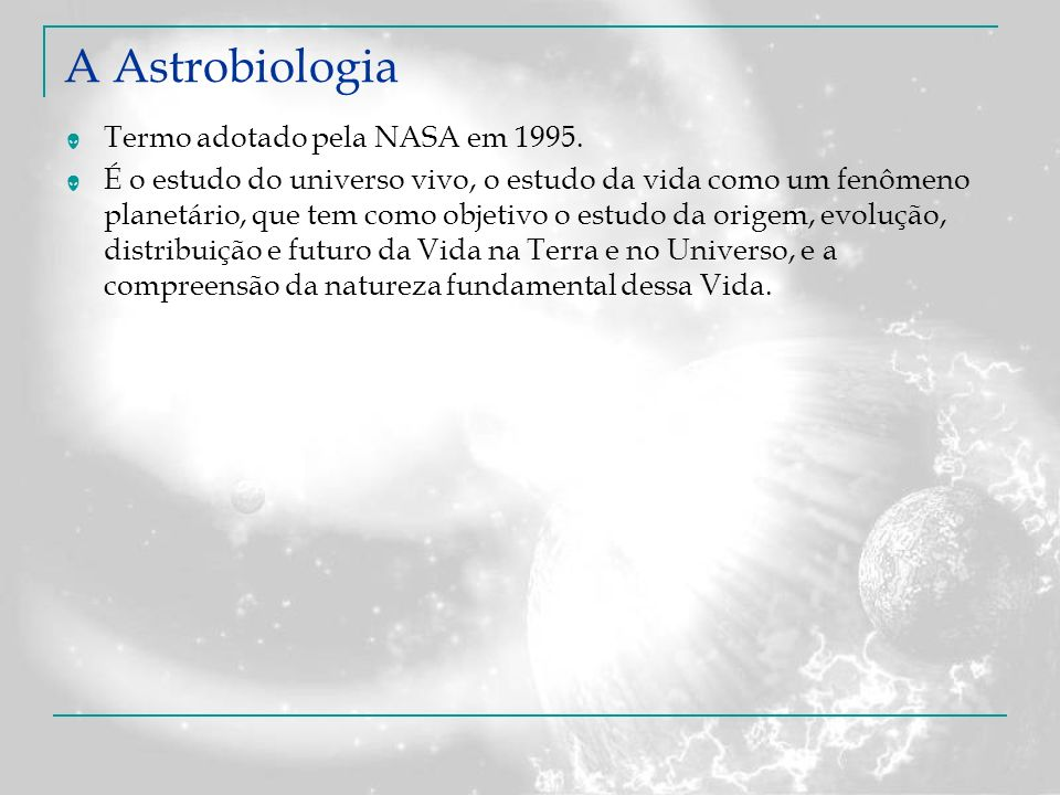 A Astrobiologia Termo adotado pela NASA em 1995.
