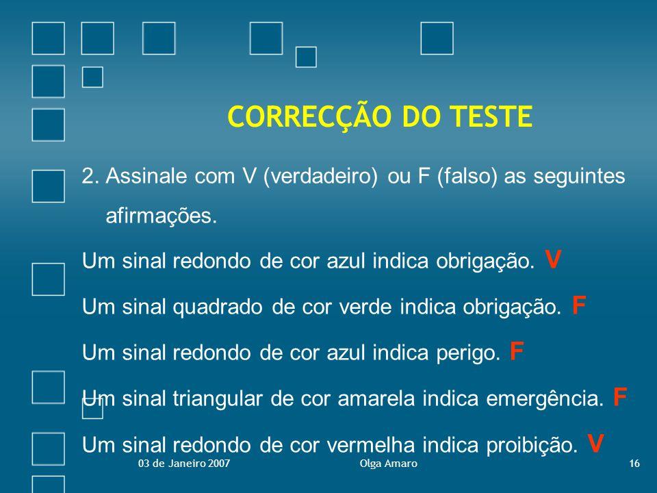 CORRECÇÃO DO TESTE2. Assinale com V (verdadeiro) ou F (falso) as seguintes. afirmações. Um sinal redondo de cor azul indica obrigação. V.