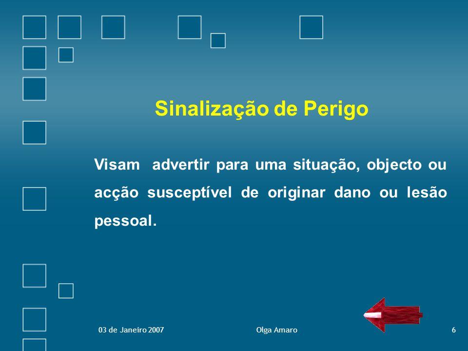 Sinalização de PerigoVisam advertir para uma situação, objecto ou acção susceptível de originar dano ou lesão pessoal.