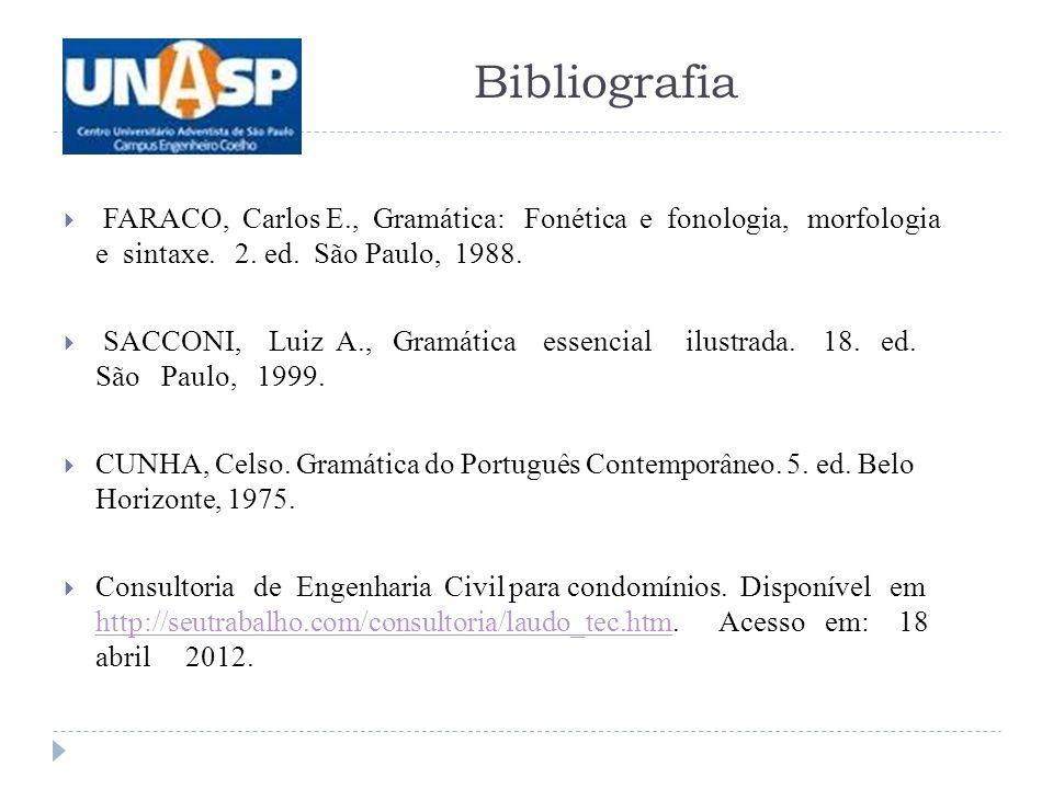 Bibliografia FARACO, Carlos E., Gramática: Fonética e fonologia, morfologia e sintaxe. 2. ed. São Paulo, 1988.