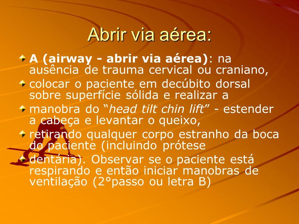 Abrir via aérea: A (airway - abrir via aérea): na ausência de trauma cervical ou craniano,