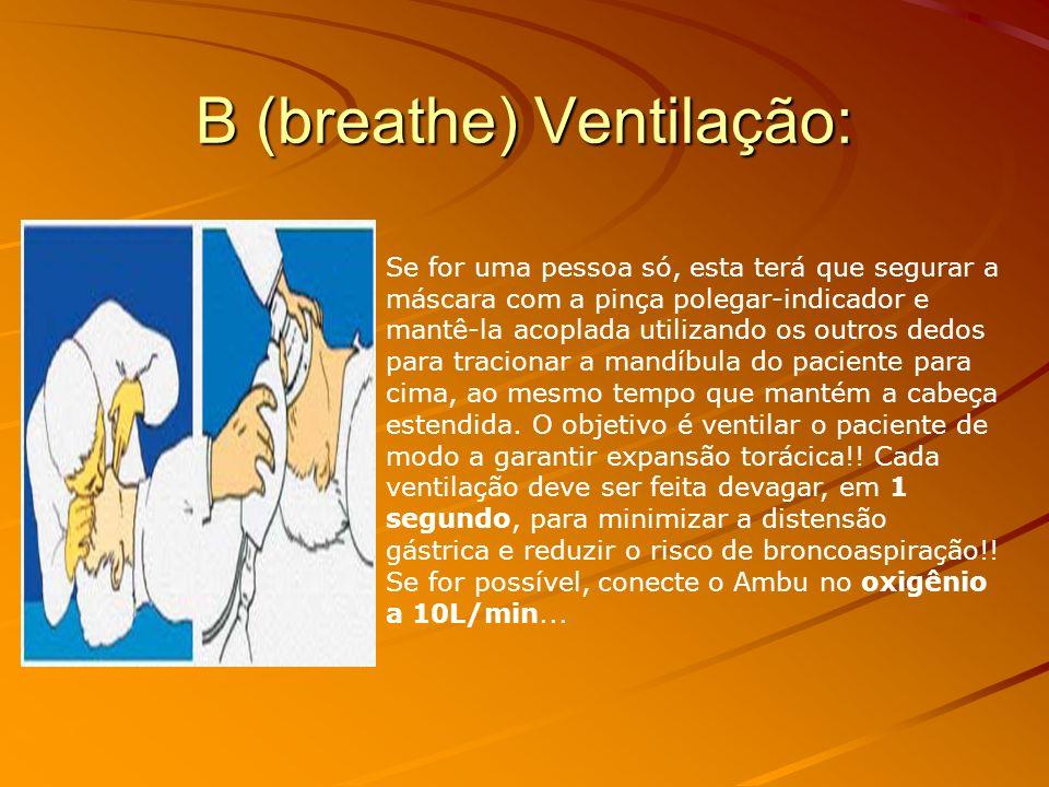 B (breathe) Ventilação: