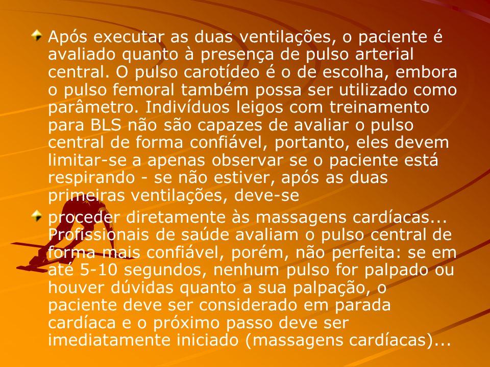 Após executar as duas ventilações, o paciente é avaliado quanto à presença de pulso arterial central. O pulso carotídeo é o de escolha, embora o pulso femoral também possa ser utilizado como parâmetro. Indivíduos leigos com treinamento para BLS não são capazes de avaliar o pulso central de forma confiável, portanto, eles devem limitar-se a apenas observar se o paciente está respirando - se não estiver, após as duas primeiras ventilações, deve-se