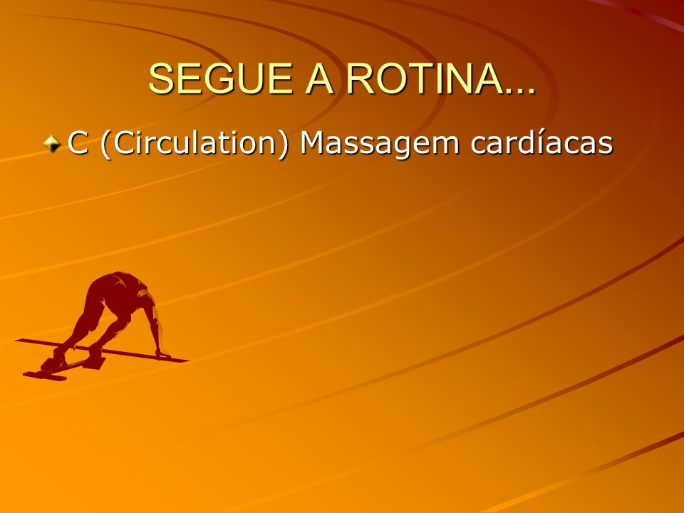 SEGUE A ROTINA... C (Circulation) Massagem cardíacas