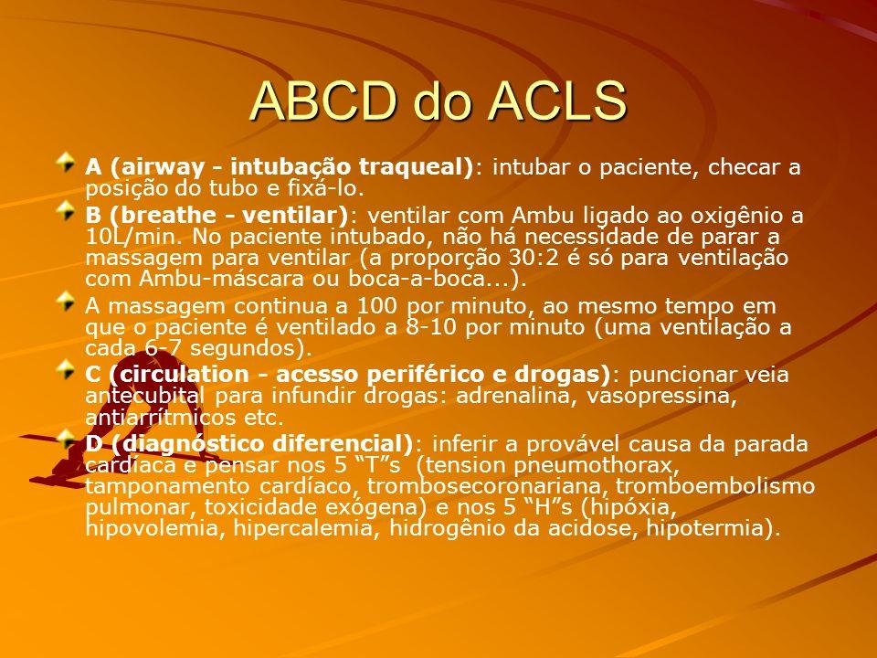 ABCD do ACLS A (airway - intubação traqueal): intubar o paciente, checar a posição do tubo e fixá-lo.