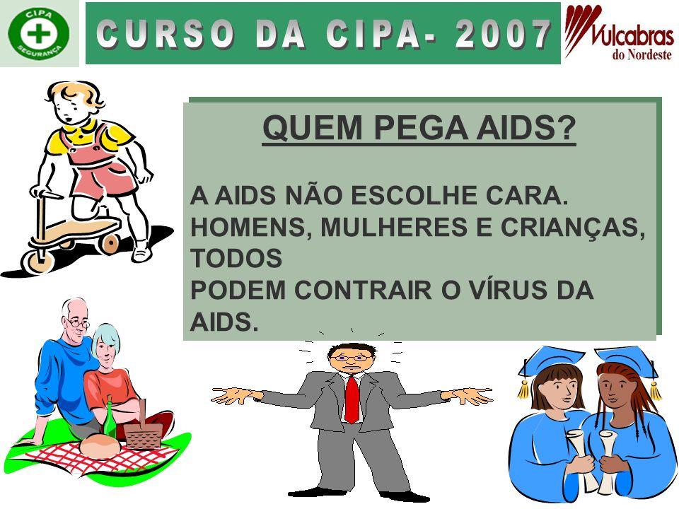 CURSO DA CIPA- 2007 QUEM PEGA AIDS A AIDS NÃO ESCOLHE CARA.