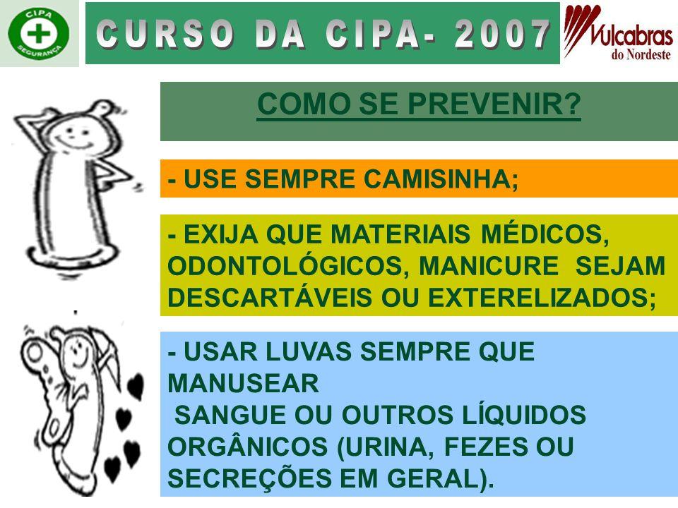 CURSO DA CIPA- 2007 COMO SE PREVENIR - USE SEMPRE CAMISINHA;