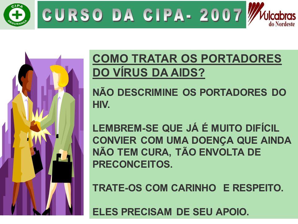 CURSO DA CIPA- 2007 COMO TRATAR OS PORTADORES DO VÍRUS DA AIDS