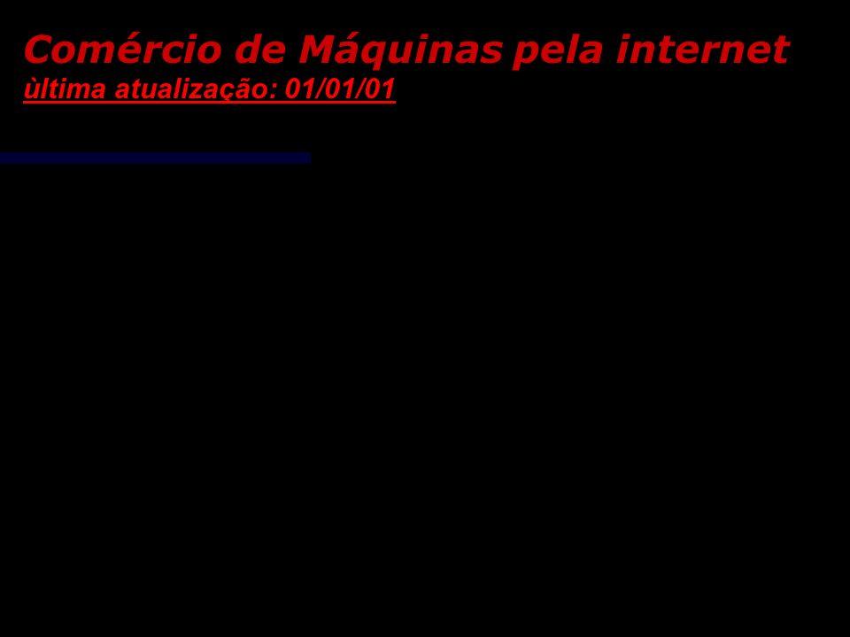 Comércio de Máquinas pela internet ùltima atualização: 01/01/01