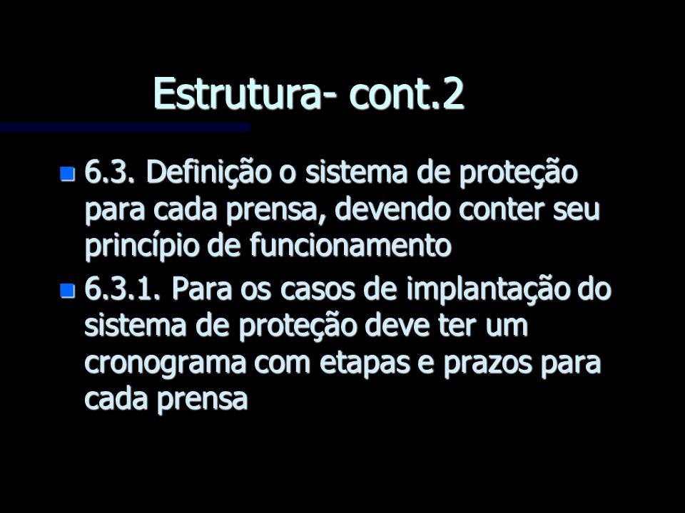 Estrutura- cont.2 6.3. Definição o sistema de proteção para cada prensa, devendo conter seu princípio de funcionamento.