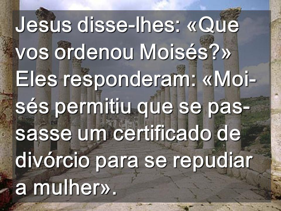 Jesus disse-lhes: «Que vos ordenou Moisés