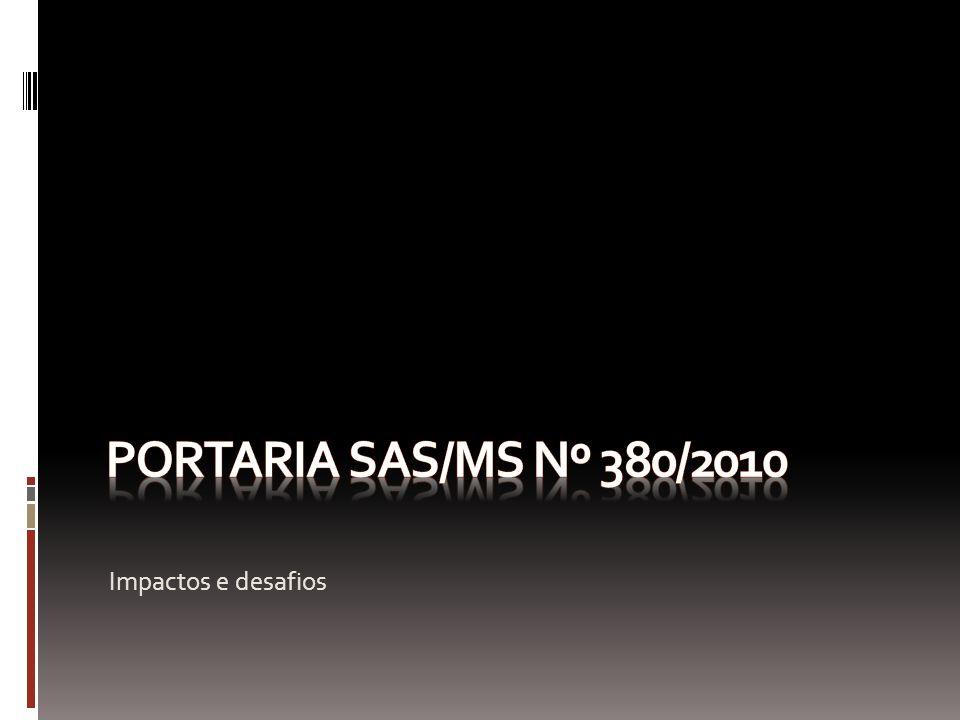PORTARIA SAS/MS Nº 380/2010 Impactos e desafios