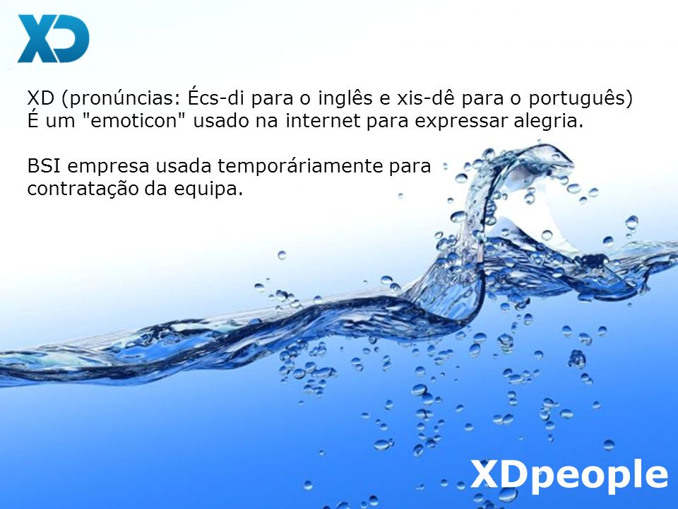 XD (pronúncias: Écs-di para o inglês e xis-dê para o português)