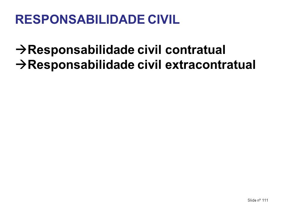 RESPONSABILIDADE CIVIL Responsabilidade civil contratual Responsabilidade civil extracontratual