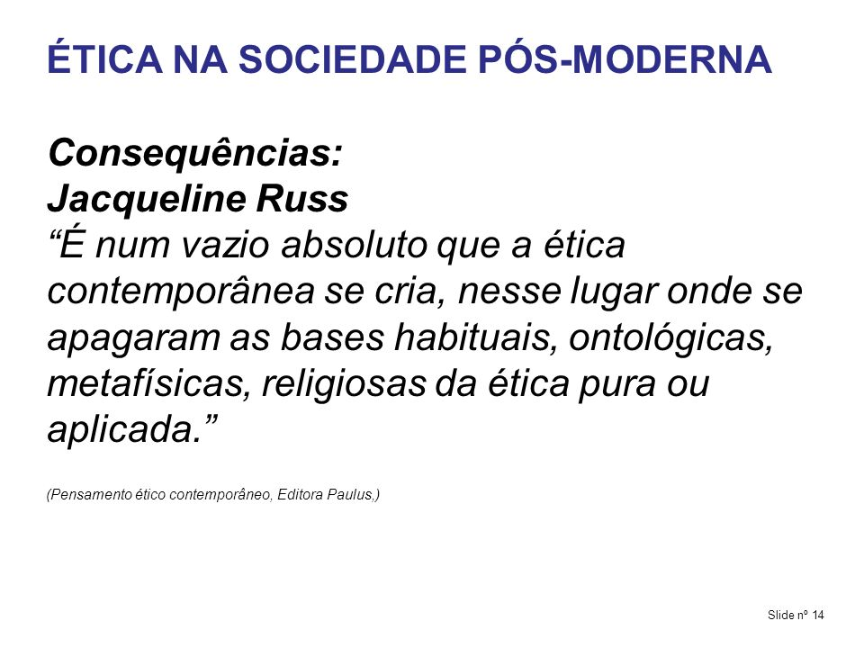 ÉTICA NA SOCIEDADE PÓS-MODERNA Consequências: Jacqueline Russ
