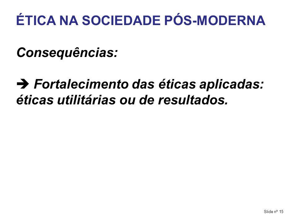 ÉTICA NA SOCIEDADE PÓS-MODERNA Consequências: