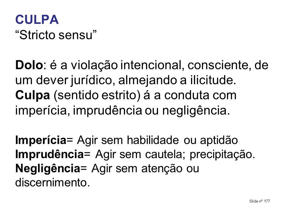 CULPA Stricto sensu Dolo: é a violação intencional, consciente, de um dever jurídico, almejando a ilicitude.