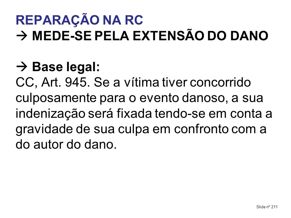 REPARAÇÃO NA RC  MEDE-SE PELA EXTENSÃO DO DANO  Base legal: CC, Art