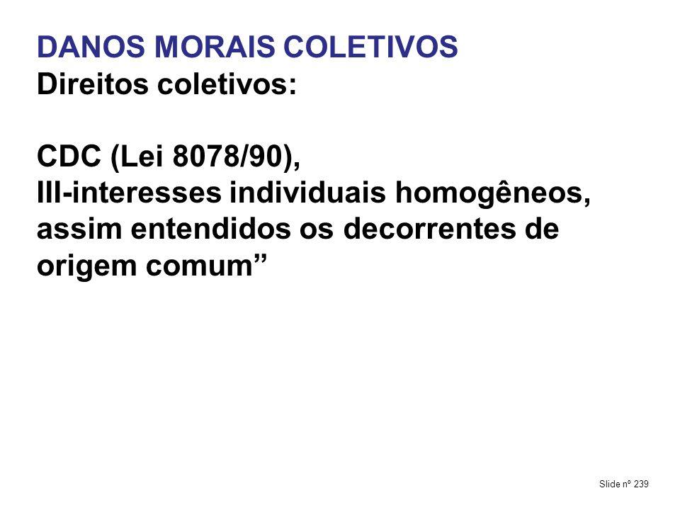 DANOS MORAIS COLETIVOS Direitos coletivos: CDC (Lei 8078/90),