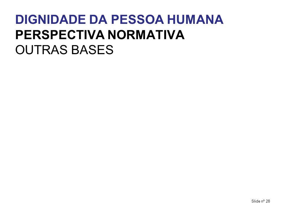 DIGNIDADE DA PESSOA HUMANA PERSPECTIVA NORMATIVA OUTRAS BASES