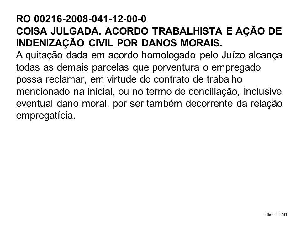 RO 00216-2008-041-12-00-0COISA JULGADA. ACORDO TRABALHISTA E AÇÃO DE INDENIZAÇÃO CIVIL POR DANOS MORAIS.