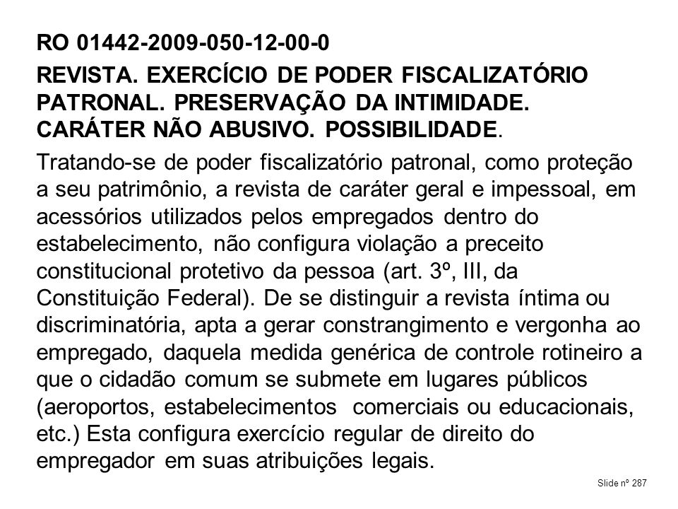 RO 01442-2009-050-12-00-0 REVISTA. EXERCÍCIO DE PODER FISCALIZATÓRIO PATRONAL. PRESERVAÇÃO DA INTIMIDADE. CARÁTER NÃO ABUSIVO. POSSIBILIDADE.