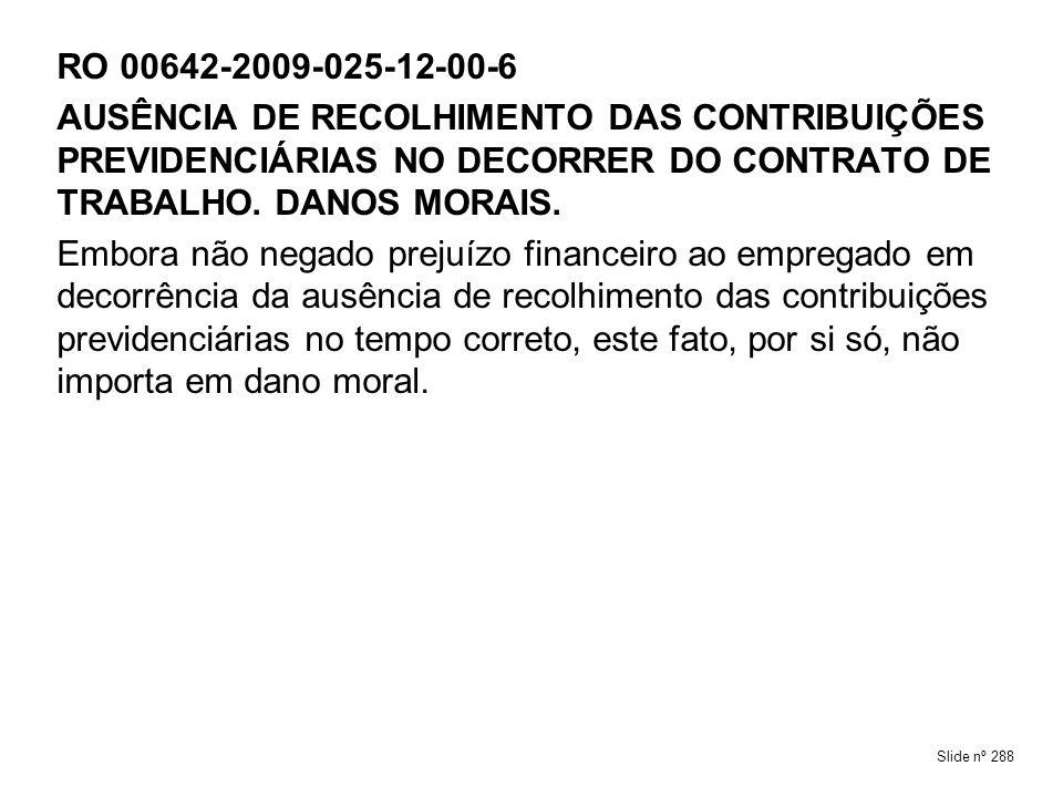 RO 00642-2009-025-12-00-6AUSÊNCIA DE RECOLHIMENTO DAS CONTRIBUIÇÕES PREVIDENCIÁRIAS NO DECORRER DO CONTRATO DE TRABALHO. DANOS MORAIS.