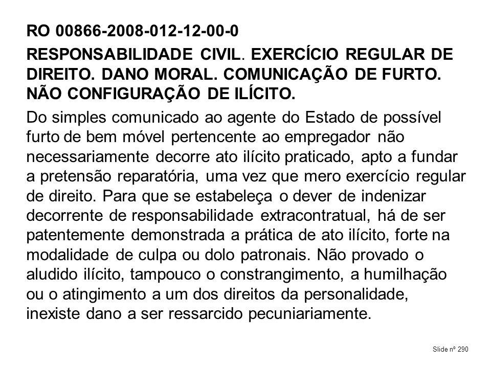 RO 00866-2008-012-12-00-0RESPONSABILIDADE CIVIL. EXERCÍCIO REGULAR DE DIREITO. DANO MORAL. COMUNICAÇÃO DE FURTO. NÃO CONFIGURAÇÃO DE ILÍCITO.