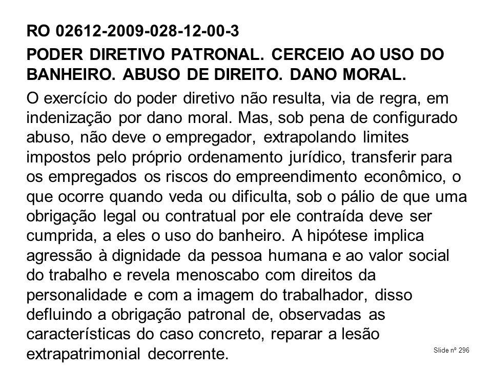 RO 02612-2009-028-12-00-3PODER DIRETIVO PATRONAL. CERCEIO AO USO DO BANHEIRO. ABUSO DE DIREITO. DANO MORAL.