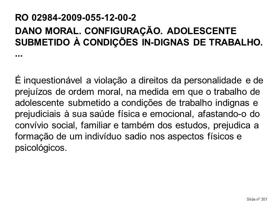 RO 02984-2009-055-12-00-2DANO MORAL. CONFIGURAÇÃO. ADOLESCENTE SUBMETIDO À CONDIÇÕES IN-DIGNAS DE TRABALHO. ...