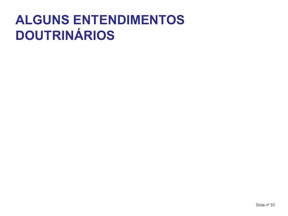 ALGUNS ENTENDIMENTOS DOUTRINÁRIOS Slide nº 93