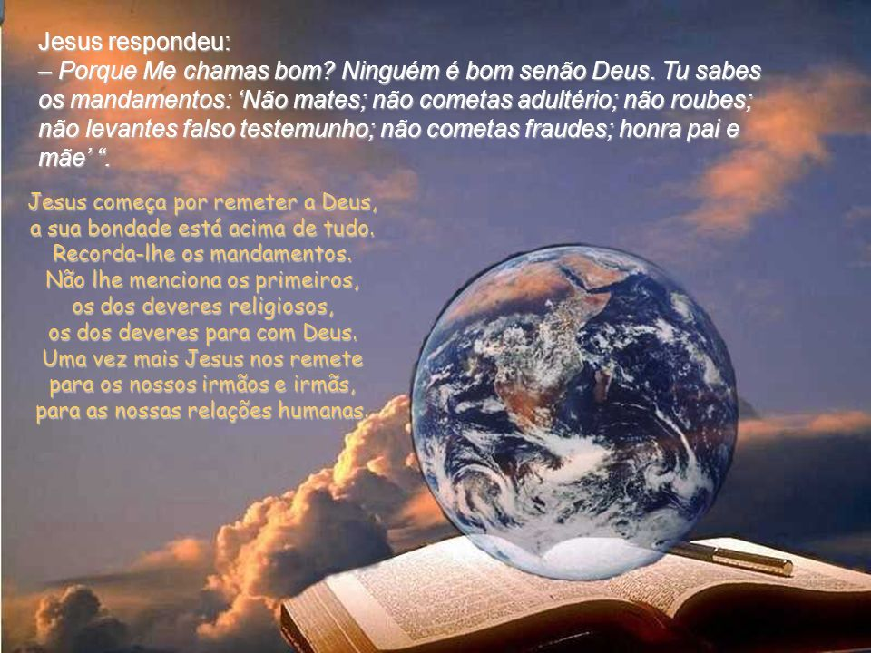 Jesus respondeu: – Porque Me chamas bom. Ninguém é bom senão Deus