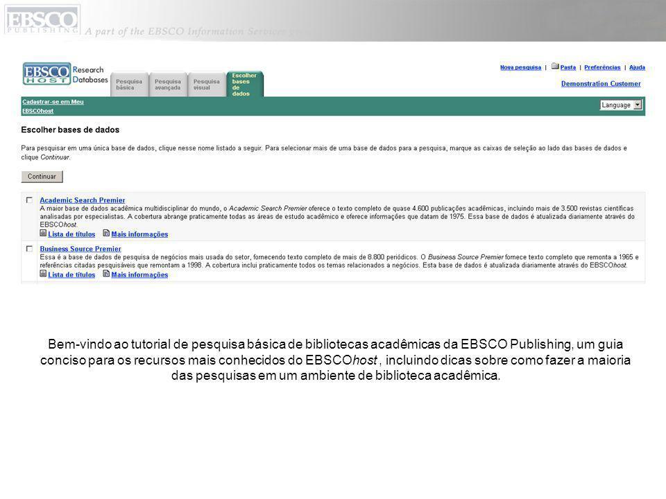 Bem-vindo ao tutorial de pesquisa básica de bibliotecas acadêmicas da EBSCO Publishing, um guia conciso para os recursos mais conhecidos do EBSCOhost , incluindo dicas sobre como fazer a maioria das pesquisas em um ambiente de biblioteca acadêmica.