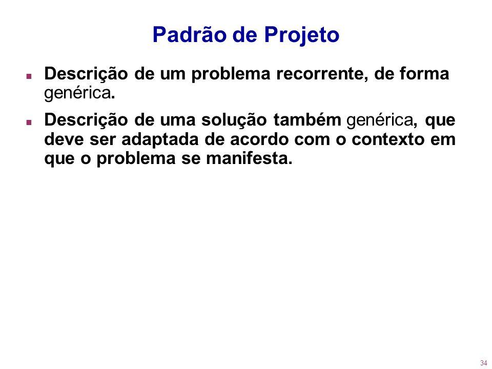 Padrão de ProjetoDescrição de um problema recorrente, de forma genérica.